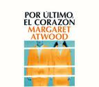 Por último, el corazón, de Margaret Atwood