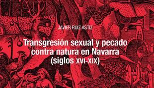 Portada del libro 'Transgresión sexual y pecado contra natura en Navarra (siglos XVI-XIX)',de Javier Ruiz Astiz.