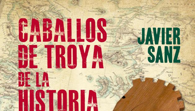 Portada de 'Caballos de Troya de la Historia', de Javier Sanz