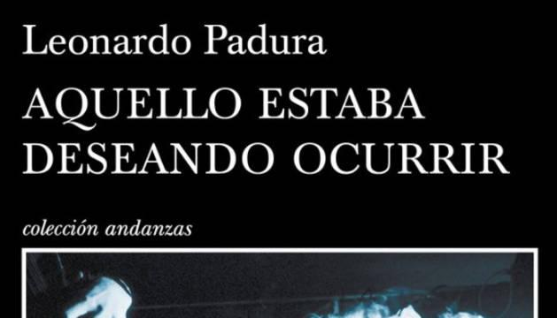 'Aquello estaba deseando ocurrir', última novela del escritor cubano.