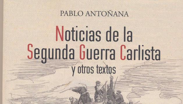 Portada del libro de Pablo Antoñana, 'Noticias de la Segunda Guerra Carlista'.