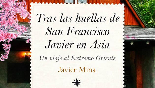 Javier Mina publica 'Tras las huellas de San Francisco Javier en Asia'