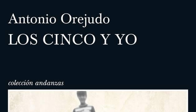 Los cinco y yo, de Antonio Orejudo