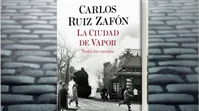Libro 'La ciudad de vapor', libro póstumo de Carlos Ruiz Zafón.